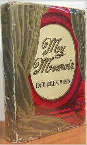 Edith Wilson's vindictive memoirs, written to counter those written by aides of her husband that she felt miscast him.