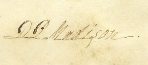 Using neither Dolley nor Dorothea, the famous First Lady simply signed as D.P. Madison.