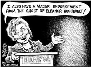 A cartoon of the 2008 presidential campaign making satirical reference to Hillary Clinton's channeling of Eleanor Roosevelt.