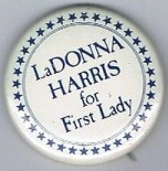 A 1976 presidential primary campaign button in favor of LaDonna Harris, a Native American rights activist, and wife of a candidate that year. (pinterest)