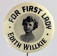 A 1940 button promoting Wendell Wilkie by using his wife Edith. (ebay)