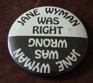 Neither for nor against Reagan, this 1980 button referenced the Republican candidate's first wife, actress Jane Wyman. (ebay)