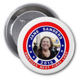 Jane Sanders for First Lady button, 2016. (dazzle.com)