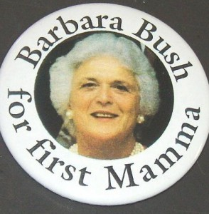 Mrs. Bush's role as family matriarch was referenced in this 1988 button. (private collection)