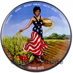 In 2012, the popular incumbent First Lady Michelle Obama was shown as a Lady Columbia figure, sowing seeds of growth and change of the various social projects she undertook, as highliighted atop the button. (ebay)