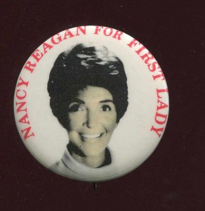 """Even though the convention had not yet taken place, one rare campaign button from the 1976 Republican primaries declared, """"Nancy Reagan for First Lady."""" (private collection)"""